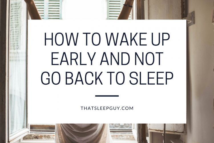 How to Wake Up Early and Not Go Back to Sleep